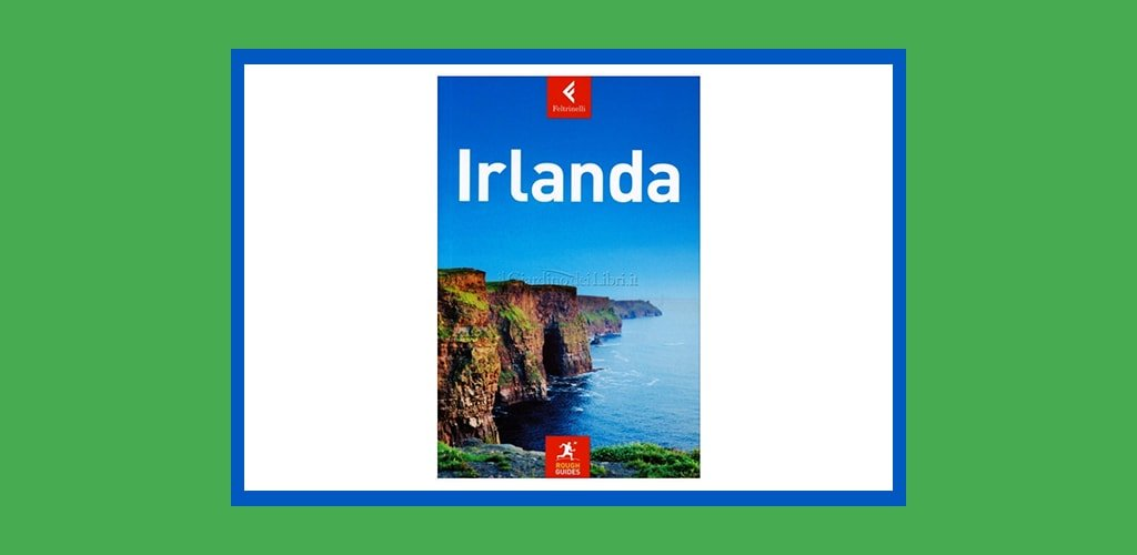 Guida Irlanda: per visitare Dublino, Cork, Galway e Belfast
